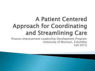 A Patient Centered Approach for Coordinating and Streamlining Care