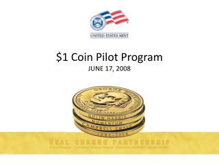 1 Coin Pilot Program JUNE 17, 2008