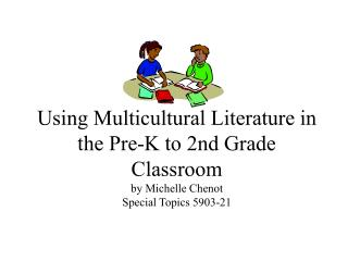 Using Multicultural Literature in the Pre-K to 2nd Grade Classroom by Michelle Chenot Special Topics 5903-21