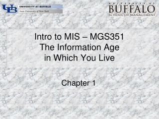 Intro to MIS   MGS351 The Information Age in Which You Live