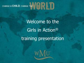 Welcome to the  Girls in Action   training presentation