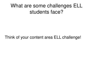 What are some challenges ELL students face