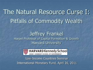 The Natural Resource Curse I:  Pitfalls of Commodity Wealth  Jeffrey Frankel Harpel Professor of Capital Formation  Grow