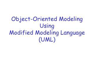 Object-Oriented Modeling Using  Modified Modeling Language UML