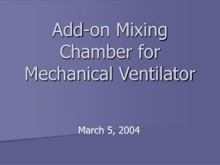 Add-on Mixing Chamber for Mechanical Ventilator