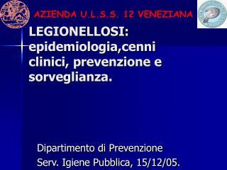 LEGIONELLOSI: epidemiologia,cenni clinici, prevenzione e sorveglianza.