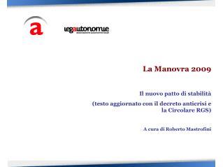 La Manovra 2009  Il nuovo patto di stabilit  testo aggiornato con il decreto anticrisi e la Circolare RGS  A cura di Rob