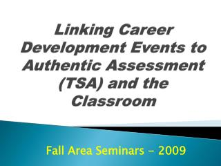 Linking Career Development Events to Authentic Assessment TSA and the Classroom