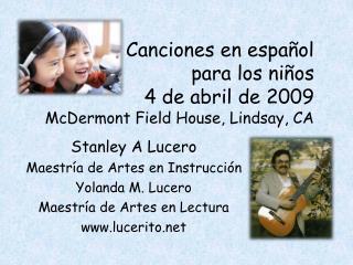 Canciones en espa ol  para los ni os 4 de abril de 2009 McDermont Field House, Lindsay, CA