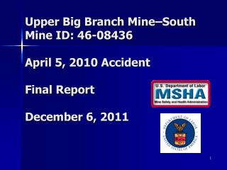 Upper Big Branch Mine South Mine ID: 46-08436  April 5, 2010 Accident  Final Report  December 6, 2011