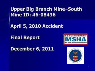 Upper Big Branch Mine South Mine ID: 46-08436  April 5, 2010 Accident  Final Report  December 6, 2011