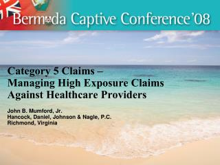 Category 5 Claims    Managing High Exposure Claims  Against Healthcare Providers