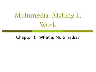 Multimedia: Making It Work