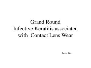 Grand Round Infective Keratitis associated with  Contact Lens Wear