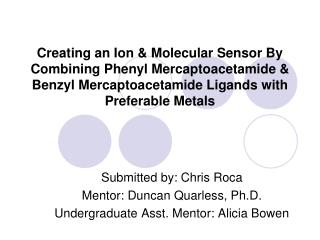 Creating an Ion  Molecular Sensor By Combining Phenyl Mercaptoacetamide  Benzyl Mercaptoacetamide Ligands with Preferabl