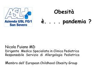 Nicola Fuiano MD Dirigente  Medico Specialista in Clinica Pediatrica Responsabile  Servizio  di  Allergologia  Pediatric