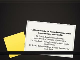 2. A Comunica  o de Massa. Pesquisas sobre o consumo dos mass media.