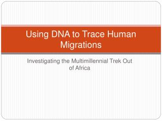 Using DNA to Trace Human Migrations
