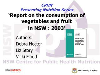 CPHN Presenting Nutrition Series  Report on the consumption of vegetables and fruit in NSW : 2003