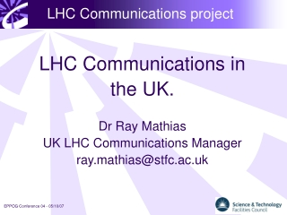 Dr Ray Mathias UK LHC Communications Manager ray.mathiasstfc.ac.uk