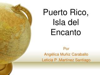 Puerto Rico,  Isla del Encanto