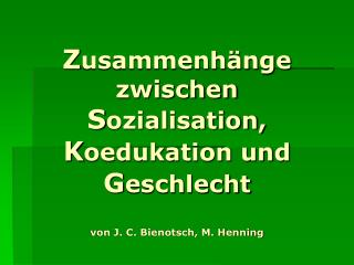 Zusammenh nge zwischen Sozialisation, Koedukation und Geschlecht  von J. C. Bienotsch, M. Henning