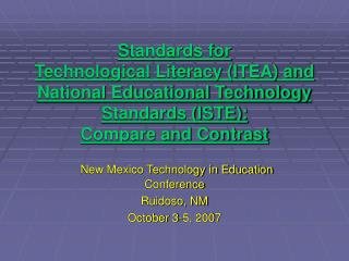 Standards for Technological Literacy ITEA and National Educational Technology Standards ISTE: Compare and Contrast