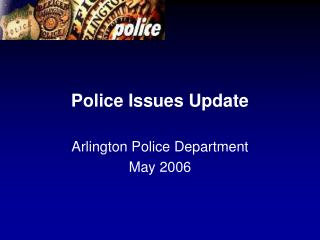Police Issues Update