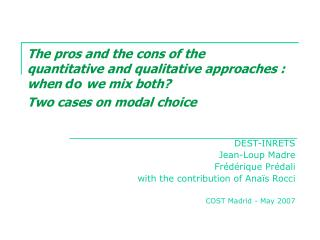 The pros and the cons of the  quantitative and qualitative approaches :  when do we mix both  Two cases on modal choice