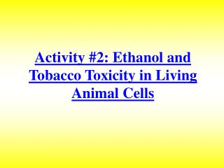 Activity 2: Ethanol and Tobacco Toxicity in Living Animal Cells