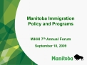 Manitoba Immigration  Policy and Programs   WHHI 7th Annual Forum   September 18, 2009