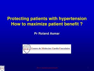 Protecting patients with hypertension How to maximize patient benefit   Pr Roland Asmar