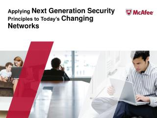 Applying Next Generation Security Principles to Today s Changing Networks