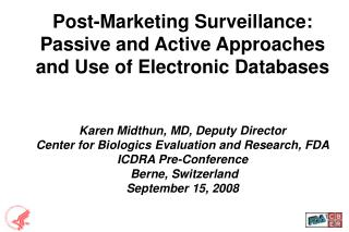 Post-Marketing Surveillance: Passive and Active Approaches and Use of Electronic Databases    Karen Midthun, MD, Deputy