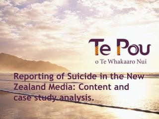 Reporting of Suicide in the New Zealand Media: Content and case study analysis.
