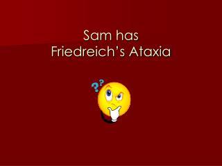 Sam has  Friedreich s Ataxia