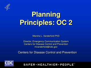 Planning Principles: OC 2  Marsha L. Vanderford PhD  Director, Emergency Communication System Centers for Disease Contro