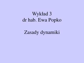 Wyklad 3 dr hab. Ewa Popko  Zasady dynamiki