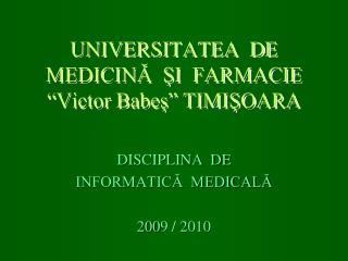 UNIVERSITATEA  DE  MEDICINA  SI  FARMACIE   Victor Babes  TIMISOARA