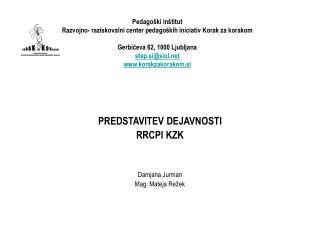 Pedago ki in titut Razvojno- raziskovalni center pedago kih iniciativ Korak za korakom  Gerbiceva 62, 1000 Ljubljana ste