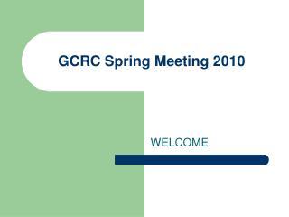 GCRC Spring Meeting 2010