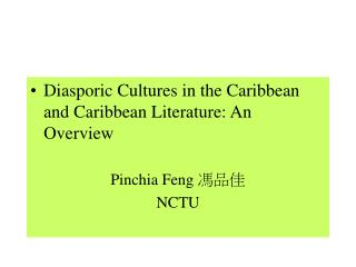 Diasporic Cultures in the Caribbean and Caribbean Literature: An Overview  Pinchia Feng  NCTU