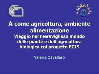 A come agricoltura, ambiente alimentazione Viaggio nel meraviglioso mondo delle piante e dell agricoltura biologica col