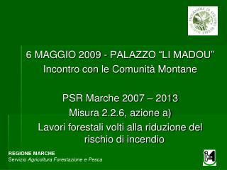 6 MAGGIO 2009 - PALAZZO  LI MADOU  Incontro con le Comunit  Montane  PSR Marche 2007   2013 Misura 2.2.6, azione a Lavor