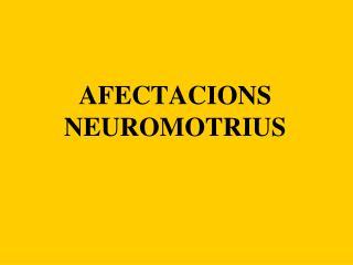 AFECTACIONS NEUROMOTRIUS