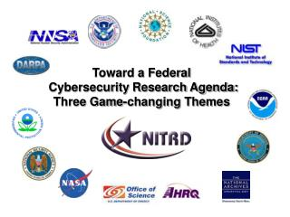 Toward a Federal  Cybersecurity Research Agenda: Three Game-changing Themes