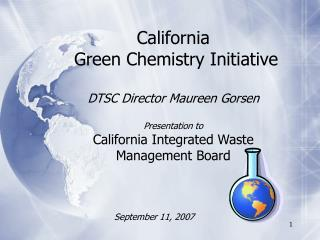 California  Green Chemistry Initiative  DTSC Director Maureen Gorsen  Presentation to California Integrated Waste Manage