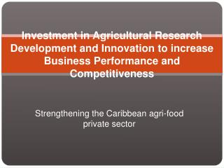 Investment in Agricultural Research Development and Innovation to increase Business Performance and Competitiveness