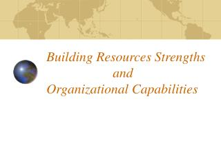 Building Resources Strengths    and  Organizational Capabilities