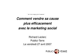 Comment vendre sa cause  plus efficacement  avec le marketing social  Richard Leclerc  Publici-Terre Le vendredi 27 avri